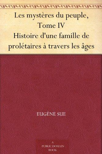 Couverture du livre Les mystères du peuple, Tome IV Histoire d'une famille de prolétaires à travers les âges