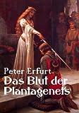 Das Blut der Plantagenets: Historischer Roman