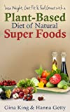 Lose Weight, Get Fit & Feel Great With a Plant-Based Diet of Natural Super Foods (English Edition)