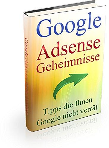 """Google Adsense \""""Geheimnisse die Ihnen Google nicht verrät\"""" (Analytics, Keyword-tool, Adwords und Sem)"""