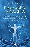 Die menschliche Akasha: Gesammelte Kryon-Botschaften - Die persönlichen Lebenslektionen entschlüsseln - Monika Muranyi