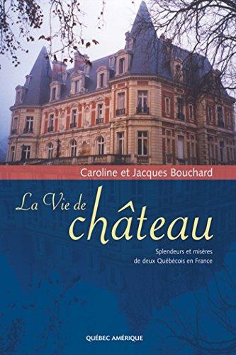 La Vie de chteau: Splendeurs et misres de deux Qubcois en France