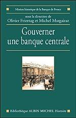 Gouverner une banque centrale - Du XVIIème siècle à nos jours de Mission Historique De La Banque De Franc