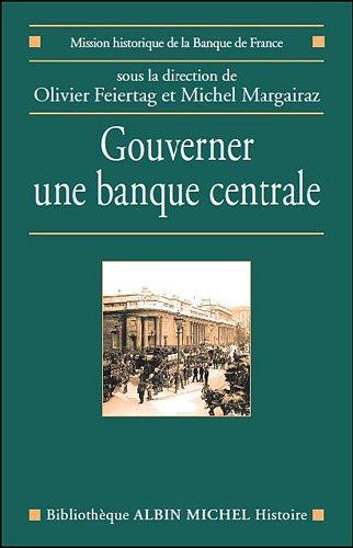Gouverner une banque centrale: Du XVIIème siècle à nos jours