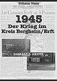 1945 - Der Krieg im Kreis Bergheim/Erft - Wilhelm Weiss