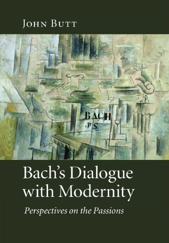 Bach's Dialogue with Modernity: Perspectives on the Passions por John Butt