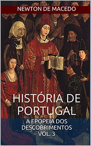 História de Portugal: Volume 3: A Epopeia dos Descobrimentos (Portuguese Edition) por Newton de Macedo