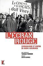 L'écran rouge - Syndicalisme et cinéma de Gabin à Belmondo de Tangui Perron