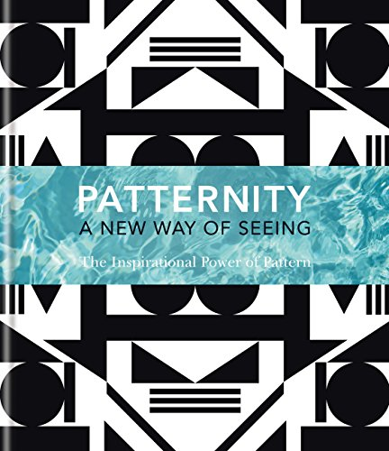 PATTERNITY: A New Way Of Seeing: The Inspirational Power Of Pattern (English Edition)