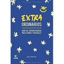 Extraordinarios: Guia de supervicencia para padres especiales