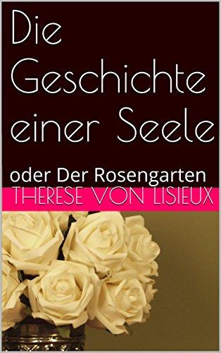 Die Geschichte einer Seele: oder Der Rosengarten