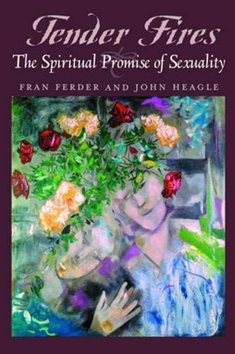 Tender Fires: The Spiritual Promise of Sexuality by Fran Ferder (2002-09-01)