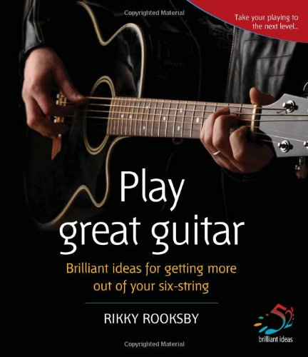 Play Great Guitar: Brilliant Ideas for Getting More Out of Your Six-string (52 Brilliant Ideas) por Rikky Rooksby