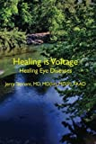 Healing Is Voltage: Healing Eye Diseases: Volume 1
