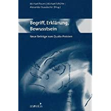 Begriff, Erklärung, Bewusstsein: Neue Beiträge zum Qualia-Problem