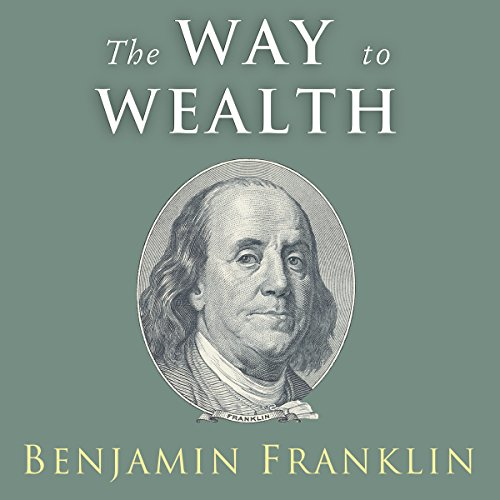 The Way to Wealth: Ben: Ben Franklin on Money and Success
