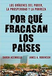 Por qué fracasan los países: Los orígenes del poder, la prosperidad y la pobreza (Spanish Edition)