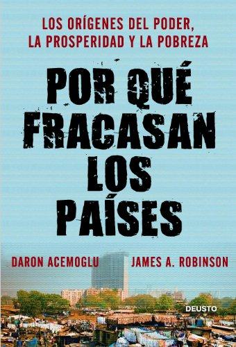Por qué fracasan los países: Los orígenes del poder, la prosperidad y la pobreza (Sin colección) por Daron Acemoglu