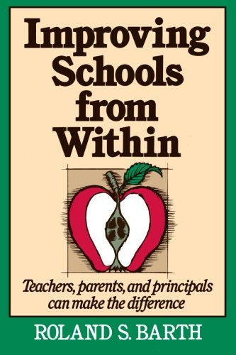 Improving Schools from Within: Teachers, Parents, and Principals Can Make the Difference: Teachers, Parents, and Principals Can Make a Difference (Jossey-Bass Education Series)