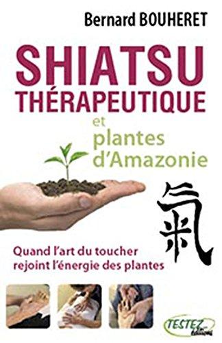 Shiatsu thérapeutique et plantes d'Amazonie : Quand l'art du toucher rejoint l'énergie des plantes par Bernard Bouheret