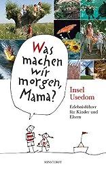 Was machen wir morgen, Mama? Insel Usedom: Erlebnisführer für Kinder und Eltern
