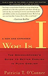 [(Woe Is I : The Grammarphobe's Guide to Better English in Plain English)] [By (author) Patricia T O'Conner] published on (August, 2004)