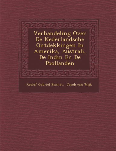 Verhandeling Over De Nederlandsche Ontdekkingen In Amerika, Australi, De Indin En De Poollanden