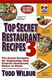 [ [ [ Top Secret Restaurant Recipes 3: The Secret Formulas for Duplicating Your Favorite Restaurant Dishes at Home[ TOP SECRET RESTAURANT RECIPES 3: THE SECRET FORMULAS FOR DUPLICATING YOUR FAVORITE RESTAURANT DISHES AT HOME ] By Wilbur, Todd ( Author )Sep-28-2010 Paperback