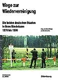 Wege zur Wiedervereinigung: Die beiden deutschen Staaten in ihren Bündnissen 1970 bis 1990 (Beiträge zur Militärgeschichte, Band 75) -