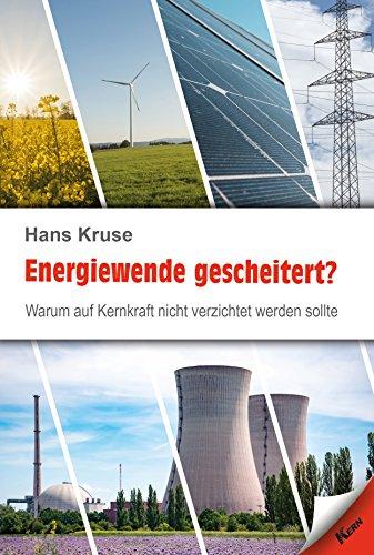 Energiewende gescheitert?: Warum auf Kernkraft nicht verzichtet werden sollte