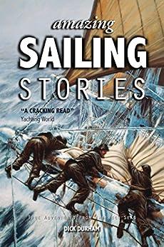 Amazing Sailing Stories: True Adventures from the High Seas (Amazing Stories Book 1) PDF Descarga gratuita