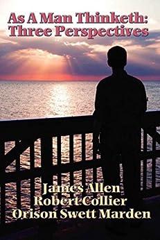 As a Man Thinketh: 3 Perspectives (English Edition) von [Allen,  James, Marden,  Orison Swett]