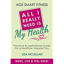 Age Smart Fitness: All I Really Need Is My Health