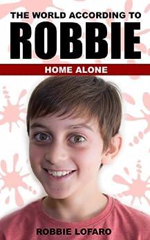 The World According to Robbie - Book 1 - Home Alone by [Lofaro, Robbie]