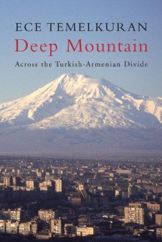 Deep Mountain: Across the Turkish-Armenian Divide