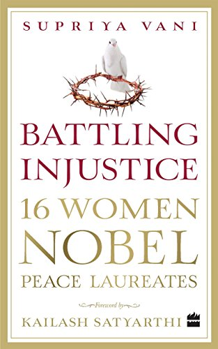 Battling Injustice: 16 Women Nobel Peace Laureates (English Edition)