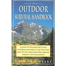 By Raymond Mears ( Author ) [ Outdoor Survival Handbook: A Guide to the Resources & Material Available in the Wild & How to Use Them for Food, Shelter, Warmth, & Navigation (Us) By Jun-1993 Paperback
