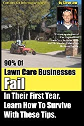 90% Of Lawn Care Businesses Fail In Their First Year. Learn How To Survive With These Tips!: From The Gopher Lawn Care Business Forum & The GopherHaul Lawn Care Business Show. by Steve Low (2012-04-19)