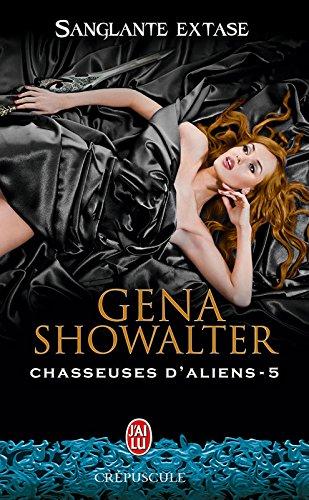 Chasseuses d'aliens (Tome 5) - Sanglante extase (J'ai lu Crépuscule) par Gena Showalter