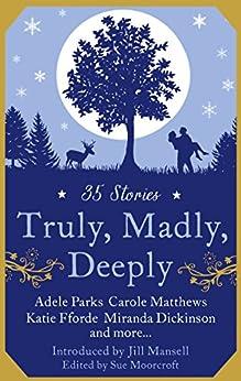 Truly, Madly, Deeply by [Parks, Adele, Carole Matthews, Miranda Dickinson, Rhoda Baxter, Nikki Moore, Heidi Rice]