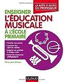 Enseigner l'éducation musicale à l'école primaire - La boîte à outils du professeur