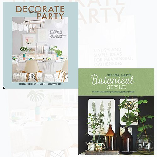 Decorate for a Party and Botanical Style 2 Books Bundle Collection - Stylish and Simple Ideas for Meaningful Gatherings, Inspirational decorating with nature, plants and florals