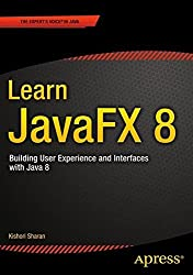 Learn JavaFX 8: Building User Experience and Interfaces with Java 8 by Kishori Sharan (2015-03-18)