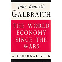 World Economy Since the Wars: A Personal View by John Kenneth Galbraith (1994-07-11)