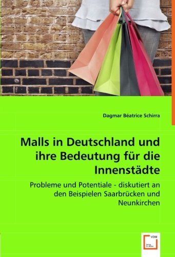 Malls in Deutschland und ihre Bedeutung für die Innenstädte: Probleme und Potentiale - diskutiert an den Beispielen Saarbrücken und Neunkirchen