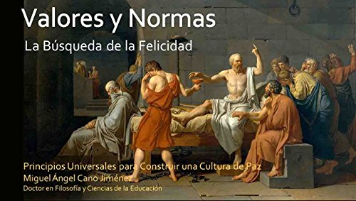 Valores y Normas: La Búsqueda de la Felicidad (Principios Universales para Construir una Cultura de Paz nº 2) por Miguel A.  Cano