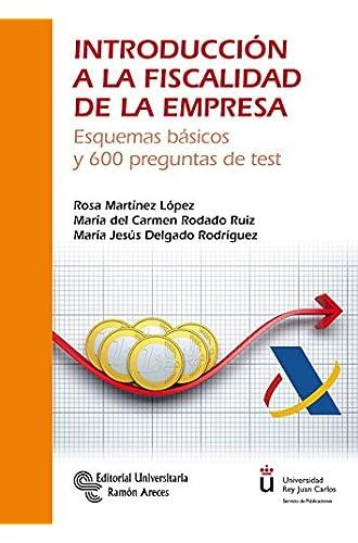 Introducción a la Fiscalidad de la Empresa: Esquemas básicos y 600 preguntas de test
