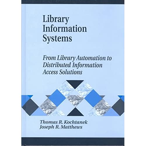 [Library Information Systems: From Library Automation to Distributed Information Access Solutions] (By: Thomas R. Kochtanek) [published: October, 2002]