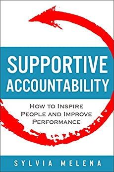 Supportive Accountability: How to Inspire People and Improve Performance (English Edition) von [Melena, Sylvia]