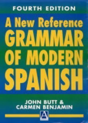 A New Reference Grammar of Modern Spanish, 4th edition (HRG) 4th (fourth) Edition by Butt, John, Benjamin, Carmen published by Hodder Education (2004)